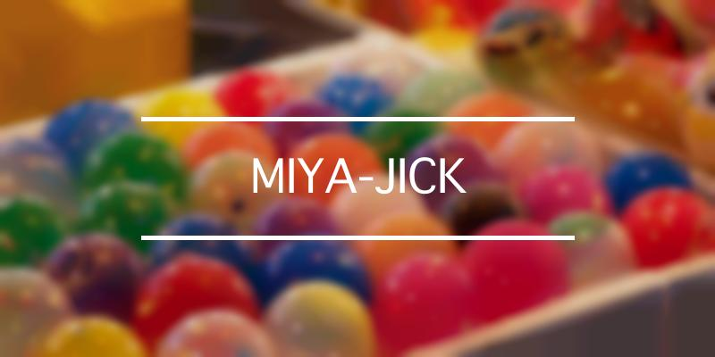 MIYA-JICK 2020年 [祭の日]